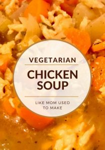 Homestyle Vegetarian Chicken Soup - Like Mom Used to Make