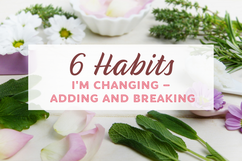 6 Habits I'm Changing - Adding and Breaking